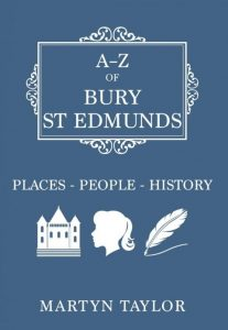 A-Z of Bury St Edmunds, Places - People - History, By Martyn Taylor