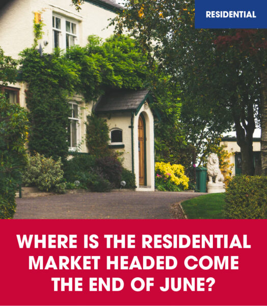 Where is the residential market headed come the end of June?